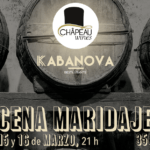Cena Maridaje el 15 y 16 de marzo con Kabanova Restaurante y Châpeau Wines